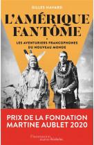 L-amerique fantome - les aventuriers francophones du nouveau monde
