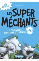 Les super mechants - t04 - operation chatons zombies