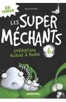 Les super mechants - t06 - operation aliens a bord