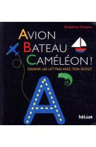 Avion, bateau, cameleon ! - dessine les lettres avec ton doigt