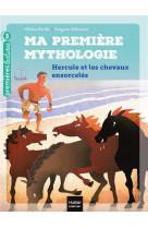 Ma premiere mythologie - t03 - ma premiere mythologie - hercule et les chevaux ensorceles cp/ce1 6/7