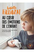 Au coeur des emotions de l-enfant - comment reagir aux larmes et aux paniques