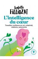 L-intelligence du coeur - travailler confiance en soi, creativite, relations, autonomie