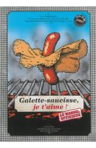 Galette-saucisse, je t-aime ! le manuel officieux