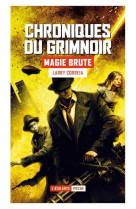 Magie brute - chroniques du grimnoire t1