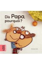 Dis papa, pourquoi ?
