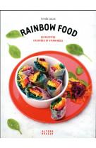 Rainbow food - 50 recettes colorees et vitaminees