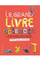 Le grand livre des sciences - 25 projets scientifiques, excitants et stimulants, pour decouvrir les