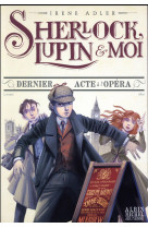Dernier acte a l-opera - sherlock, lupin & moi - tome 2