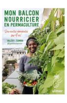 Mon balcon nourricier en permaculture - des recoltes abondantes sur 4 m2