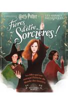 Fieres d-etre sorcieres ! - les filles qui ont marque l-histoire du monde des sorciers