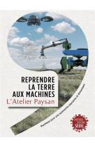 Reprendre la terre aux machines - manifeste pour une autonomie paysanne et alimentaire