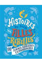 Histoires du soir pour filles rebelles - 100 femmes francaises extraordinaires