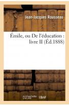 Emile, ou de l'education : livre ii (ed.1888)