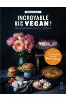Incroyable mais vegan ! - 100 recettes vegetales carrement bluffantes