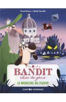 Bandit, chien de genie - t01 - le monstre du fleuve
