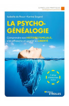 La psychogenealogie - comprendre son histoire familiale, s-en affranchir et gagner en liberte