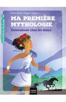 Ma premiere mythologie - t02 - ma premiere mythologie - l-enlevement chez les dieux cp/ce1 6/7 ans