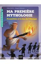 Ma premiere mythologie - t17 - ma premiere mythologie - promethee et le feu de l-olympe cp/ce1 6/7 a