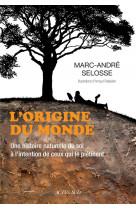 L-origine du monde - une histoire naturelle du sol a l-intention de ceux qui le pietinent