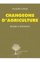 Changeons d-agriculture - reussir la transition