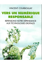 Vers un numerique responsable - repensons notre dependance aux technologies digitales