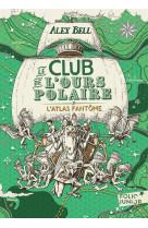Le club de l-ours polaire - vol03 - l-atlas fantome