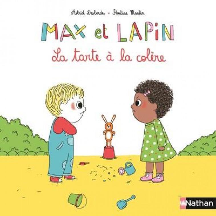 MAX ET LAPIN - TOME 1 LA TARTE A LA COLERE - VOL01 - DESBORDES/MARTIN - Nathan Jeunesse