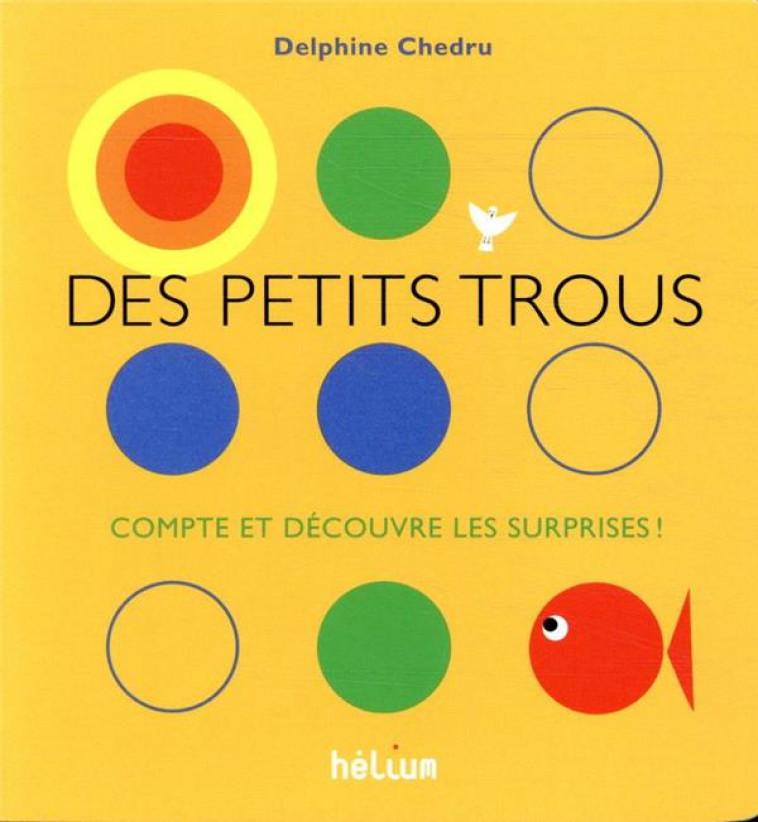 DES PETITS TROUS... - COMPTE ET DECOUVRE LES SURPRISES ! - CHEDRU DELPHINE - ACTES SUD
