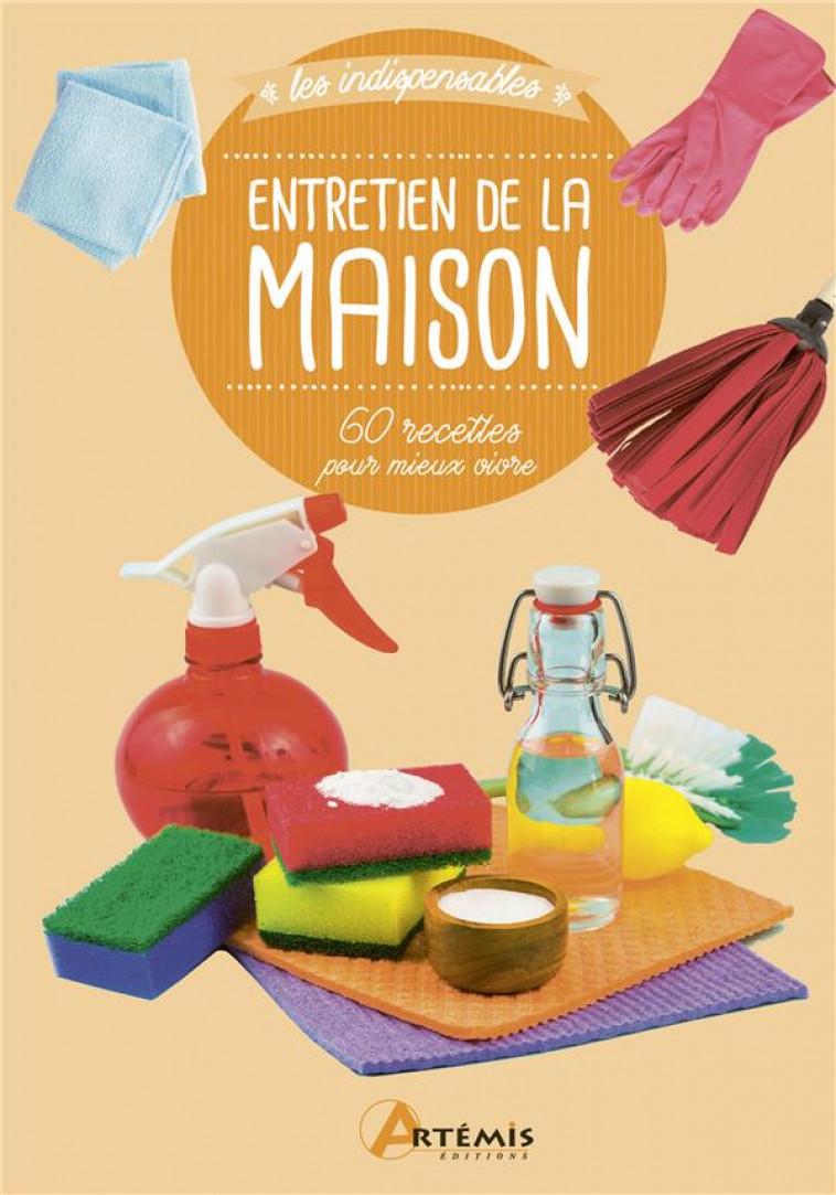ENTRETIEN DE LA MAISON 60 RECETTES POUR MIEUX VIVRE - XXX - ARTEMIS