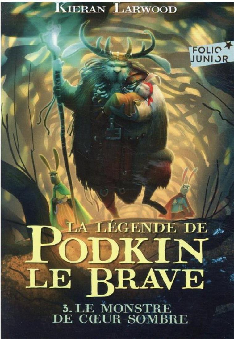 LA LEGENDE DE PODKIN LE BRAVE - VOL03 - LE MONSTRE DE COEUR SOMBRE - LARWOOD/WYATT - GALLIMARD