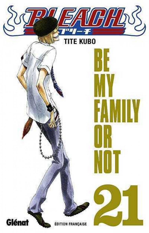 BLEACH T.21  -  BE MY FAMILY OR NOT - KUBO - Glénat