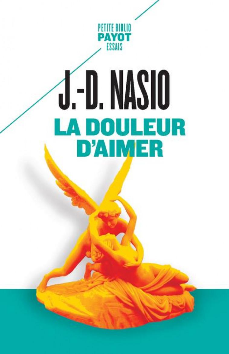 LA DOULEUR D-AIMER - NASIO J.D. - PAYOT POCHE