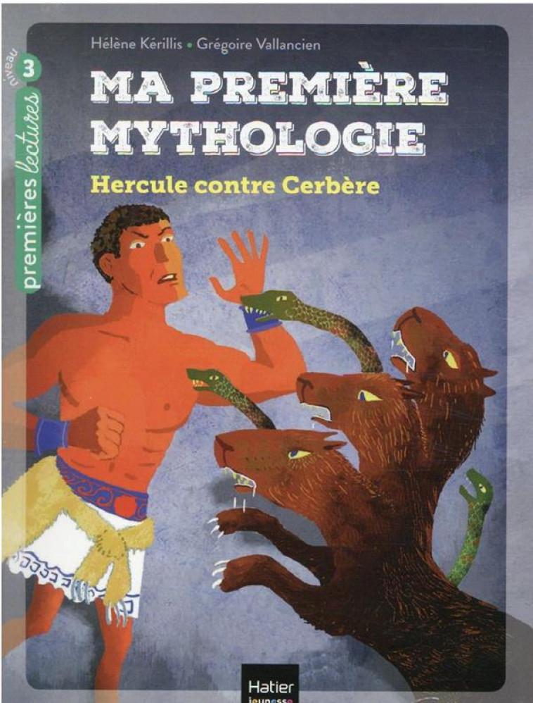 MA PREMIERE MYTHOLOGIE - T08 - MA PREMIERE MYTHOLOGIE - HERCULE CONTRE CERBERE CP/CE1 6/7 ANS - KERILLIS/VALLANCIEN - HATIER SCOLAIRE