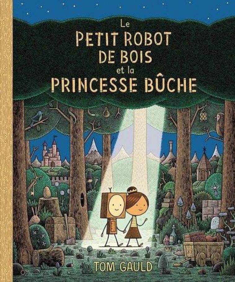 LE PETIT ROBOT DE BOIS ET LA PRINCESSE BUCHE - GAULD TOM - EDL